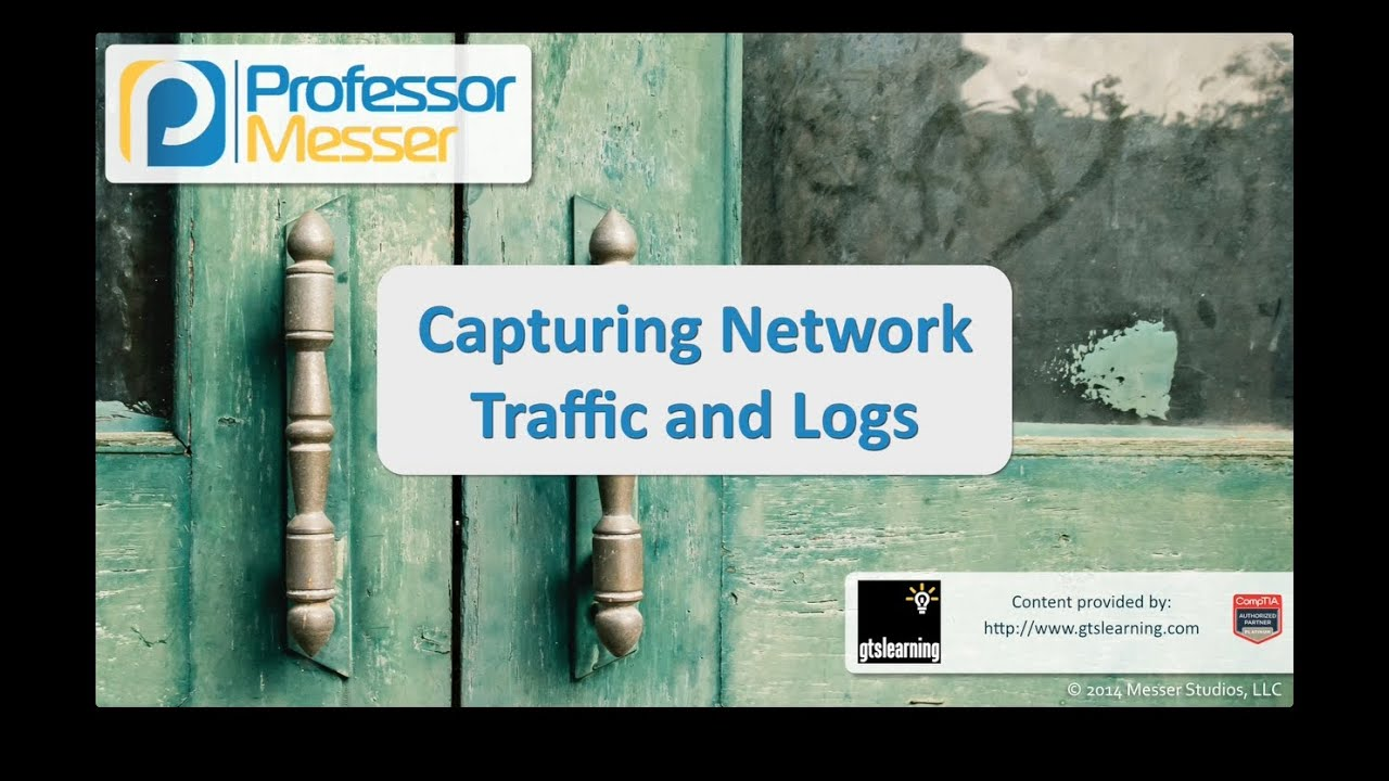 Capturing Network Traffic and Logs - CompTIA Security+ SY0-401: 2.4
