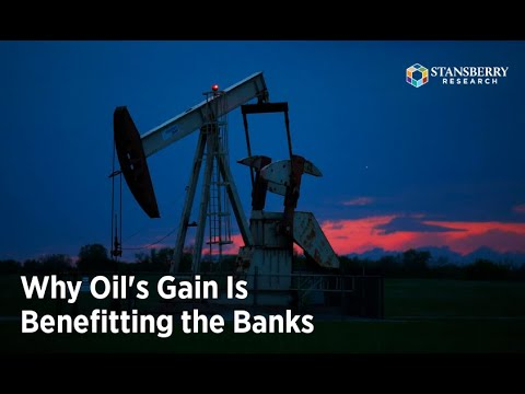 Why Oil's Gain Is Benefiting the Banks | C. Scott Garliss