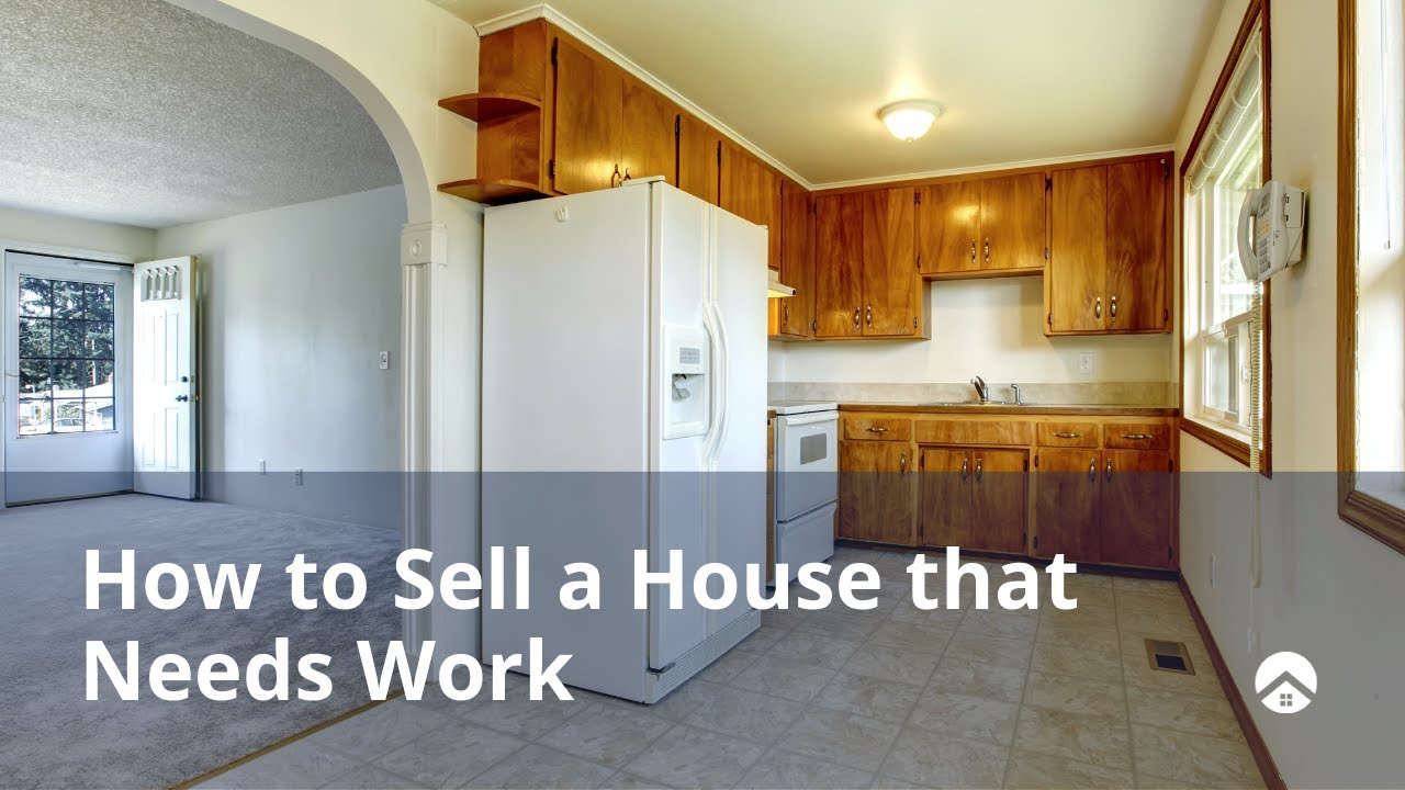 How to Sell a House that Needs Work - YouTube