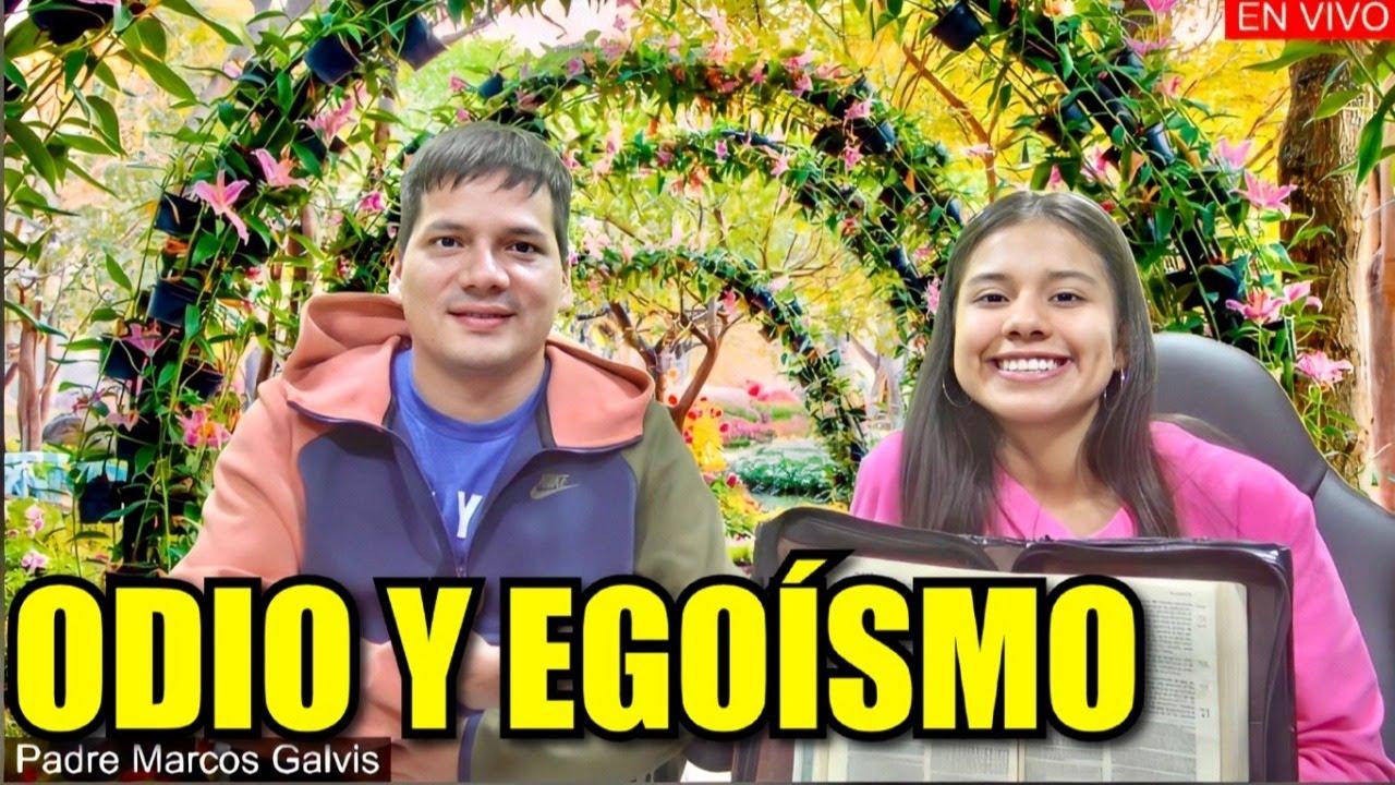 ODIO Y EGOÍSMO  - Padre Marcos Galvis EN VIVO