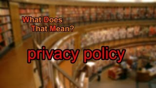 What does privacy policy mean?