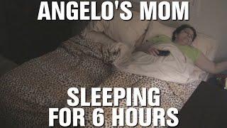 Angelo's Mom Sleeping for 6 Hours