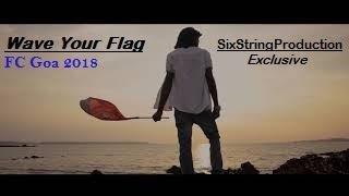 FC GOA Anthem WAVE YOUR FLAG - ISL 2018 (FORCA GOA)