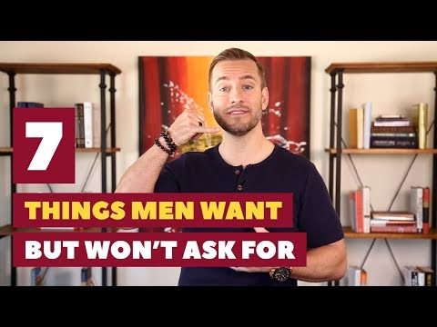 7 Things Men Want But Don't Ask For | Relationship Advice For Women by Mat Boggs