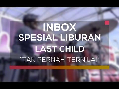 Last Child - Tak Pernah Ternilai (Inbox Special Liburan)