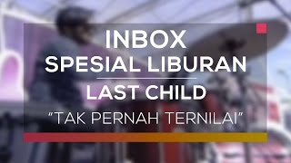 Video Last Child - Tak Pernah Ternilai (Inbox Special Liburan) download MP3, 3GP, MP4, WEBM, AVI, FLV Januari 2018