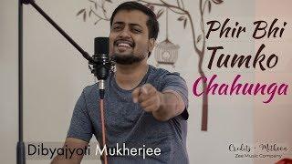 Phir Bhi Tumko Chaahunga   Cover   Half Girlfriend   Arijit Singh   Mithoon   Dibyajyoti Mukherjee