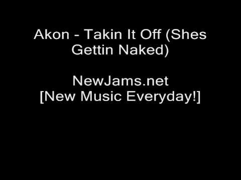 Akon - Takin It Off (Shes Gettin Naked) NEW 2010