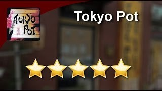 Tokyo Pot Stillwater          Outstanding           5 Star Review by Leron D.