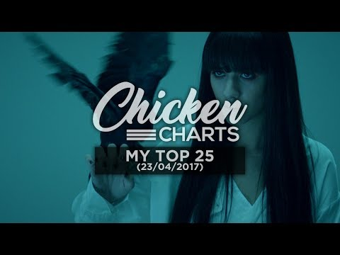 Chicken Charts: My Top 25 • 23rd June 2017
