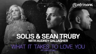 Solis Sean Truby With Audrey Gallagher What It Takes To Love You Artisan Remix Infrasonic