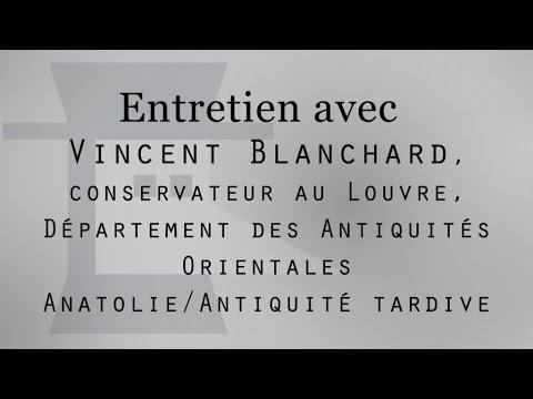Vincent Blanchard conservateur aux Antiquités Orientales - Entretien audio Musée du Louvre