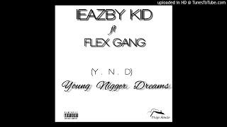 Ieazby Kid Ft Flex Gang - Y.N.D (Young Nigga Dream)