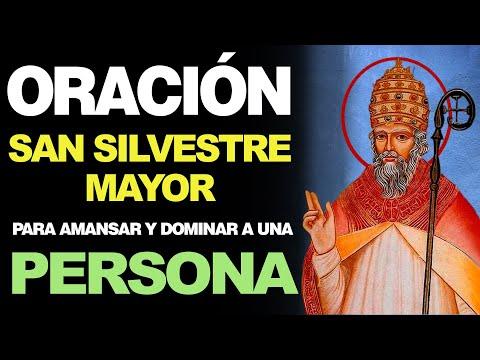 🙏 Oración a San Silvestre Mayor PARA AMANSAR Y DOMINAR A UNA PERSONA 🙇️