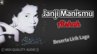 JANJI MANISMU - AISHAH (HIGH QUALITY AUDIO) WITH LYRIC| LAGU WANITA 90AN