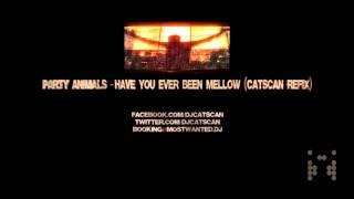 Party Animals - Have you ever been mellow (Catscan Refix) HQ!!