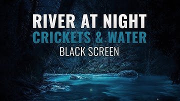 River at Night | 8 Hours of Soothing Crickets & Water Sounds | Black Screen