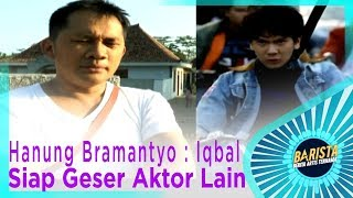 Hanung Bramantyo : Iqbal Ramadhan Siap Geser Aktor Lain – BARISTA EPS 78 ( 2/3 )