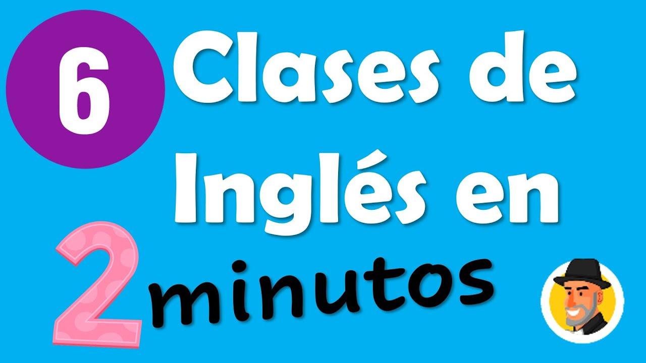 6 clases de INGLÉS en 2 minutos