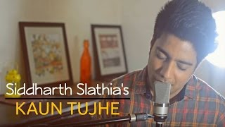Siddharth Slathia - 'Kaun Tujhe' Unplugged Cover | M.S. Dhoni - The Untold Story
