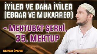 İyiler ve daha iyiler (Ebrar ve Mukarreb) - Mektubat şerhi, 35. Mektup - 23.08.2016 / Kerem Önder