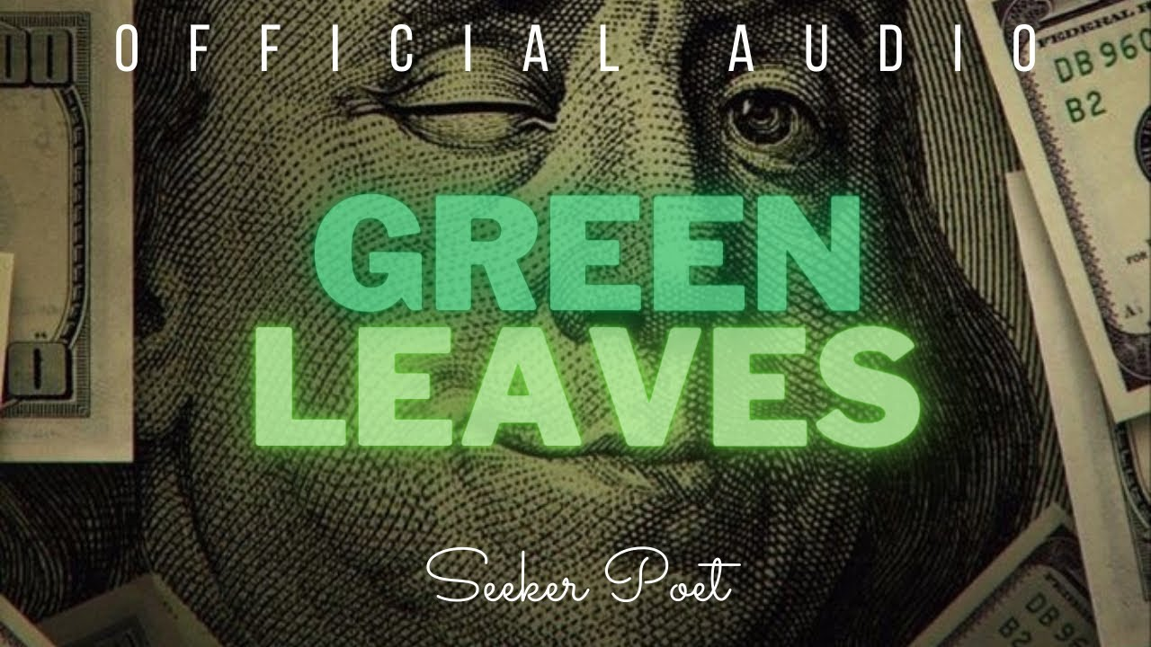 DOWNLOAD Green Leaves   Seeker Poet   Official Audio   Money Rap Song   Rap Song 2021 Mp3 song