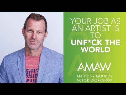 your-job-as-an-artist-is-to-unf*ck-the-world----anthony-meindl-acting-lesson