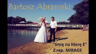 Bartosz Abramski - Imię na literę E (z rep. MIRAGE)