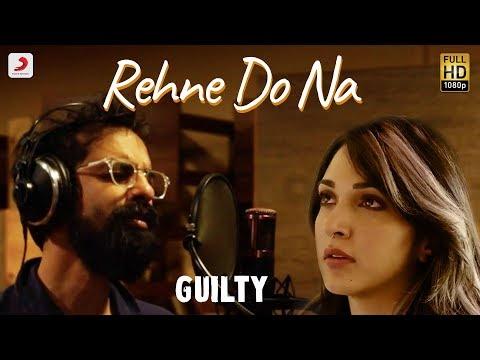 Rehne Do Na - Official Music Video | Guilty | Kiara Advani, Akansha Ranjan, Gurfateh | Ankur Tewari