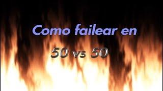El cajón del faileo -Cómo failear en 50 vs 50-