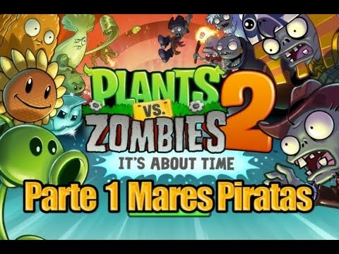 Plants vs Zombies 2 - Parte 1 Mares Piratas - Español Videos De Viajes