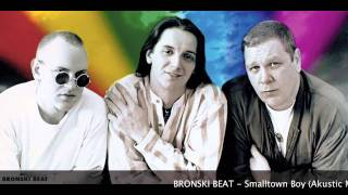 Bronski Beat - Smalltown Boy (Akustic Mix)
