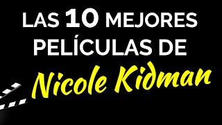 Las 10 mejores películas de NICOLE KIDMAN