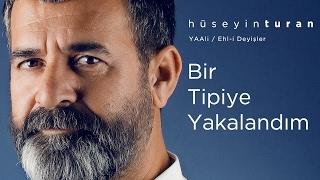 Bir Tipiye Yakalandim  Huseyin Turan  YAAli  Ehl-i Deyisler - 2017 Resimi