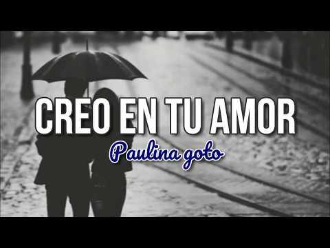 Paulina Goto || Creo en tu amor || LETRA
