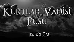 Kurtlar Vadisi Pusu 115. Bölüm