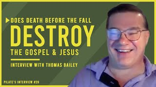 Does DEATH Before the Fall DESTROY the Gospel? Christians MUST WATCH! | Interview with Thomas Bailey