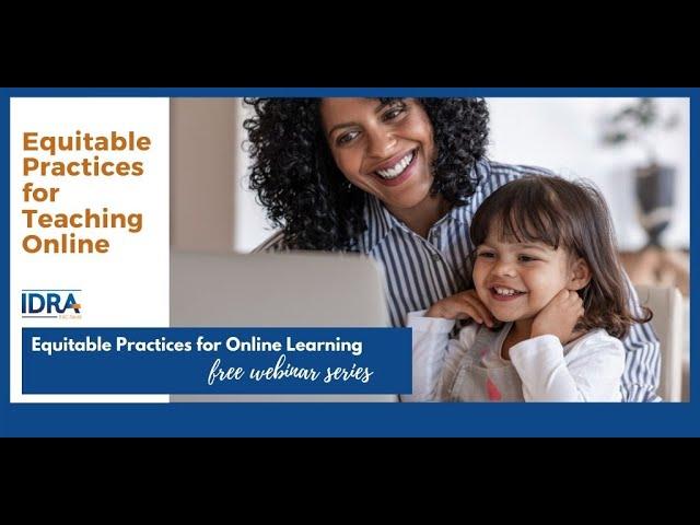 Equitable Practices for Teaching Online – COVID-19 School Response Webinar
