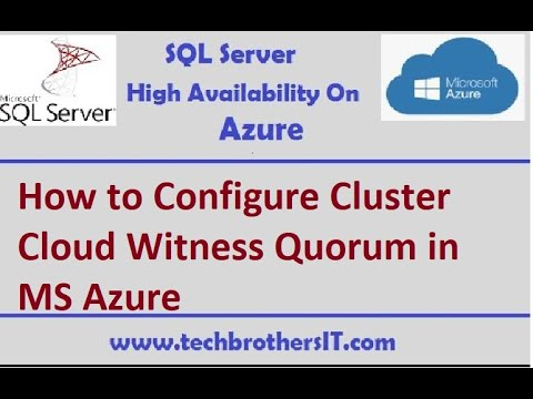 How To Configure Cluster Cloud Witness Quorum In MS Azure - SQL Server High Availability On Azure