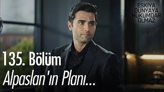 Alpaslan'ın planı... - Eşkıya Dünyaya Hükümdar Olmaz 135. Bölüm