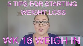 5 Tips To Start Your Weight Loss | Weight Loss Journey Weekly Weigh In Wk 16