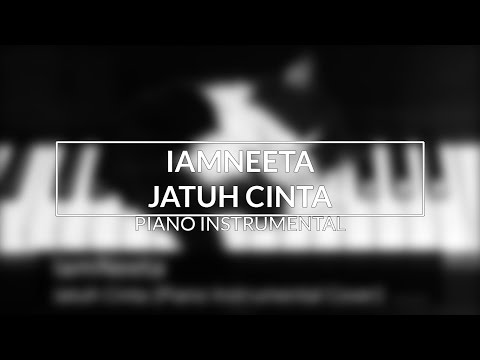 IamNEETA - Jatuh Cinta (Piano Instrumental Cover)