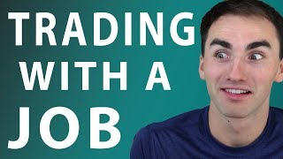 How To Trade With A Full Time Job
