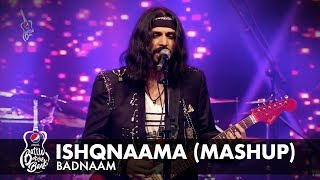 Badnaam | Ishqnaama (Mashup) | Episode 7 | Pepsi Battle of the Bands | Season 2
