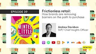 Podcast  Episode 39 - Frictionless Retail: How Brands Are Removing Barriers On The Path To Purchase
