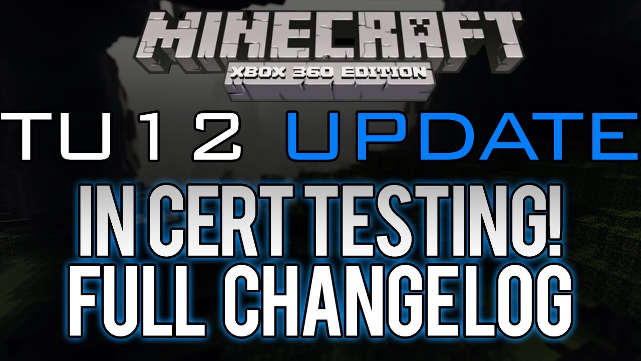 Minecraft: Xbox 360 - TU12 FINALLY IN CERT TESTING | FULL CHANGE LOG HERE  (Title Update 12)