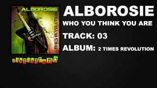 Alborosie - Who Think You Are | RastaStrong