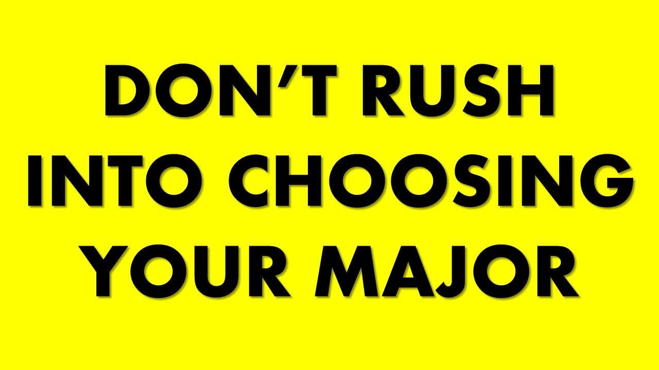 don t rush to choose your major don t rush to choose your major
