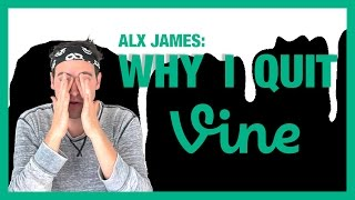 why i quit vine   alx james