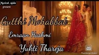 Gutthi Mohabbat - Emraan Hashmi   Yukti Thareja   Jubin N   Tanishk B   Manoj M   Lut Gaye